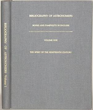 BIBLIOGRAPHY OF ASTRONOMERS Books and Pamphlets in English by and about Astronomers; Vol. I. the ...