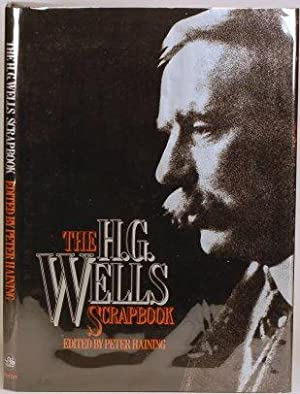 THE H. G. WELLS SCRAPBOOK Articles, Essays, Letters, Anecdotes, Illustrations, Photographs and ...