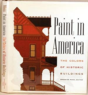 PAINT IN AMERICA The Colors of Historic: Moss, Roger W.