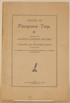 HISTORY OF PINE GROVE TWP. Re-Printed from: Zerbey, Joseph H.