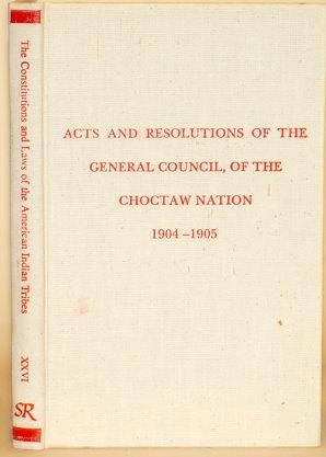 ACTS AND RESOLUTIONS OF THE GENERAL COUNCIL OF THE CHOCTAW NATION. PASSED AT ITS REGULAR SESSION ...