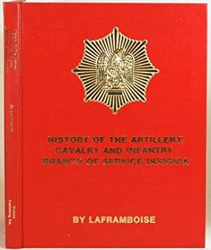 HISTORY OF THE ARTILLERY, CAVALTY, & INFANTRY: Laframboise, Leon W.
