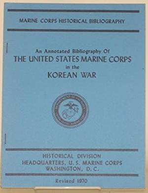 AN ANNOTATED BIBLIOGRAPHY OF THE UNITED STATES MARINE CORPS IN THE KOREAN WAR