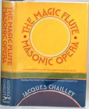 THE MAGIC FLUTE, MASONIC OPERA An Interpretation: Chailley, Jacques