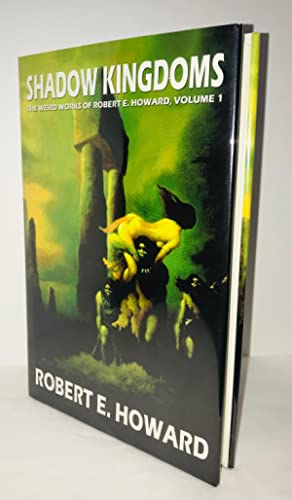 Robert E. Howard's Weird Works Volume 1: Shadow Kingdoms