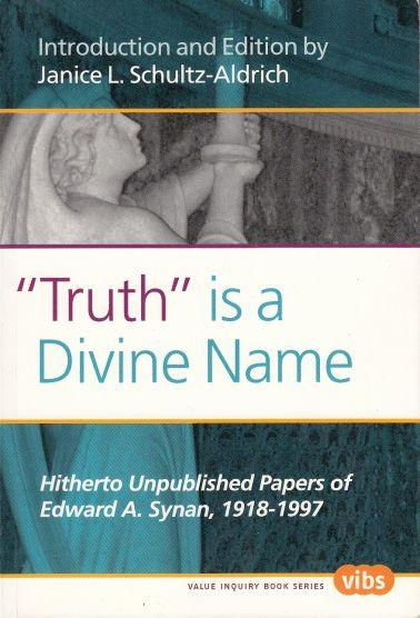 Truth Is a Divine Name Hitherto Unpublished Papers of Edward A. Synan, 1918-1997. - Schultz-Aldrich, Janice L. (Ed. )