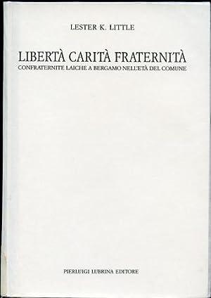 Liberta Carita Fraternita Confraternite Laiche a Bergamo: Little, Lester K.