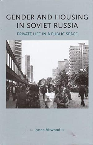 Gender and Housing in Soviet Russia Private Life in a Public Space