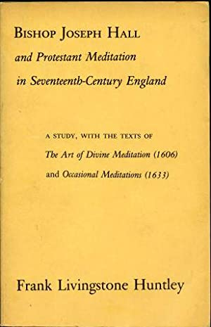Bishop Joseph Hall and Protestant Meditation in Seventeenth-Century England. A Study, with the Te...