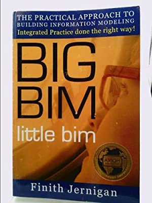BIG BIM little Bim : The Practical Approach to Building Information Modeling Integrated Practice ...
