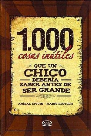 1.000 cosas inútiles que un chico debería: Litvin, Anibal; Kostzer,