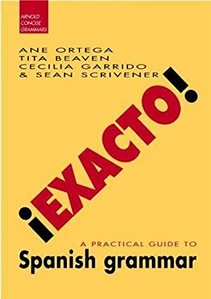 Exacto!: A Practical Guide to Spanish Grammar: Ortega, Ane; Garrido,