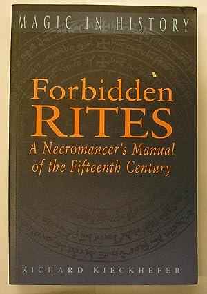FORBIDDEN RITES : A NECROMANCER'S MANUAL OF: Kieckhefer, Richard