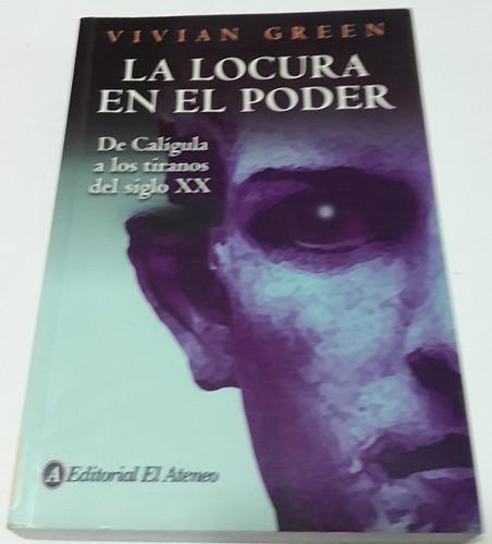 La Locura En El Poder/ Madness of Kings: De Caligula a Los Tiranos Del Siglo XX (Spanish Edition) - Green, Vivian
