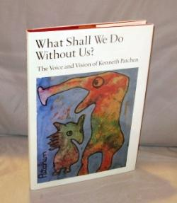 What Shall We Do Without Us? The Voice and Vision of Kenneth Patchen.: Picture Poems] Patchen, ...