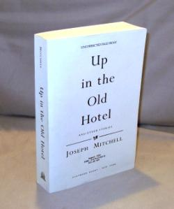 Up in the Old Hotel and Other Stories.: Mitchell, Joseph.
