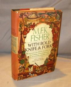 With Bold Knife & Fork. With over 140 Delectable Recipes.: Food Writing] Fisher, M.F. K.