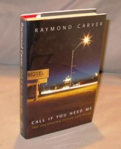 Call If You Need Me: The Uncollected Fiction and Prose.: Carver, Raymond.
