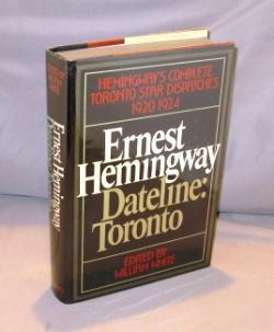 Dateline Toronto: Hemingway's Complete Toronto Star Dispatches 1920-1924.: Hemingway, Ernest.