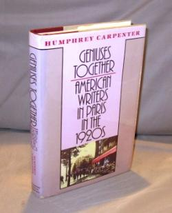 Geniuses Together: American Writers in Paris in the 1920s.: Paris in the 1920s] Carpenter, Humphrey...