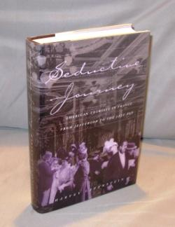 Seductive Journey: American Tourists in France from Jefferson to the Jazz Age.: French Travel] ...