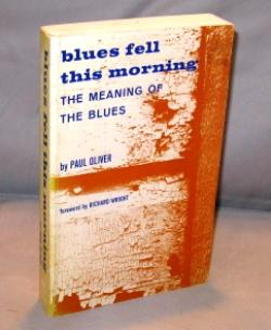 Blues Fell This Morning: The Meaning of the Blues.: Blues Music] Oliver, Paul.
