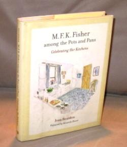 M.F.K. Fisher Among the Pots and Pans: Celebrating Her Kitchens. Watercolor Illustrations by Avram ...