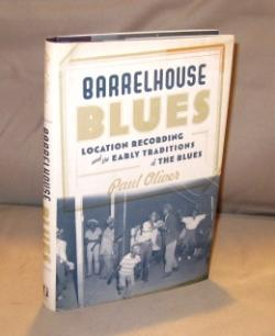 Barrelhouse Blues: Location Recording and the Early Traditions of the Blues.: Blues Music] Oliver, ...