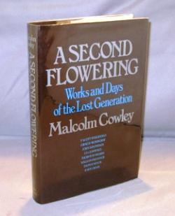 A Second Flowering: Works and Days of the Lost Generation.: Literary Criticism] Cowley, Malcolm.