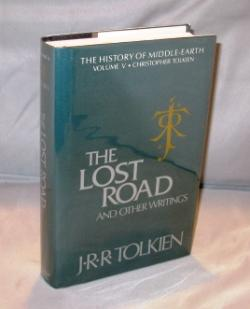 The Lost Road and Other Writings. The History of Middle Earth Volume V.: Tolkien, J.R.R.