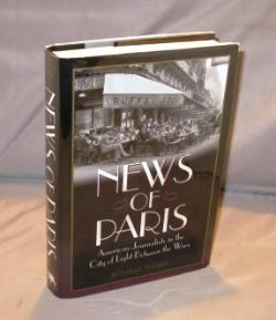 News of Paris: American Journalists in the City of Light Between the Wars.: Paris in the 1920s] ...