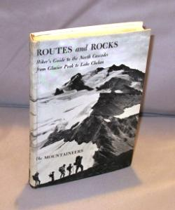 Routes and Rocks: Hiker's Guide to the North Cascades From Glacier Peak to Lake Chelan.: ...