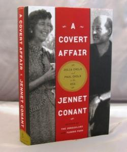 A Covert Affair: Julia Child and Paul Child in the OSS.: Child, Julia] Conant Jennet.