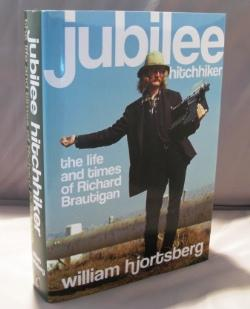 Jubilee Hitchhiker: The Life and Times of Richard Brautigan.: Brautigan, Richard] Hjortsberg, ...