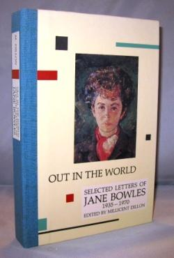 Out in The World: Selected Letters 1935-1970. Edited by Millicent Dillon.: Bowles, Jane.