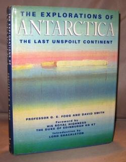 The Explorations of Antarctica: The Last Unspoiled Continent. Foreword by His Royal Highness The ...