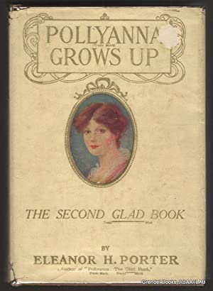 Pollyanna Grows Up: The Second Glad Book.: PORTER, Eleanor H.