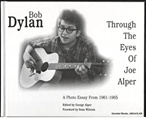 Bob Dylan Through the Eyes of Joe Alper: A Photo Essay from 1961-1965.: ALPER, Joe.