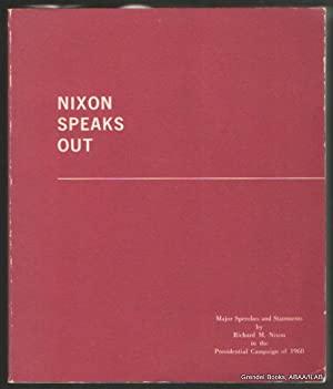 Nixon Speaks Out: Major Speeches and Statements by Richard M. Nixon in the Presidential Campaign of...