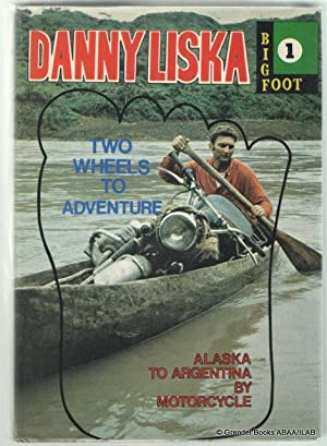 Two Wheels to Adventure: The First Overland Journey from Alaska to Argentina by Motorcycle.: LISKA,...