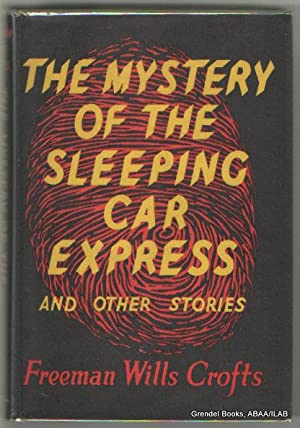 Mystery of the Sleeping Car Express (and Other Stories).: CROFTS, Freeman Wills.