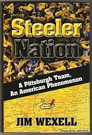 Steeler Nation: A Pittsburgh Team, An American Phenomenon.: WEXELL, Jim.