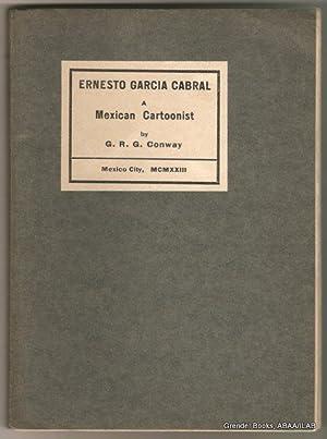 Ernesto Garcia Cabral: A Mexican Cartoonist.: CONWAY, George Robert Graham.