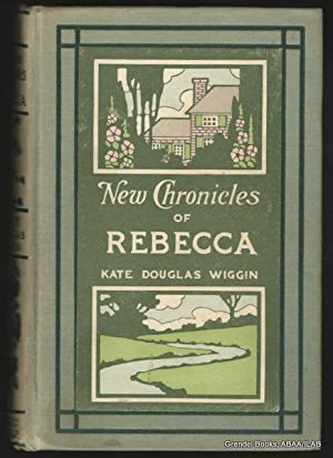 New Chronicles of Rebecca.: WIGGIN, Kate Douglas.