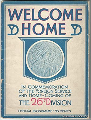 Welcome Home: In Commemoration of the Foreign Service and Home-Coming of the 26th Division.: ...