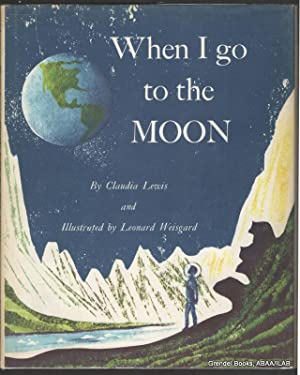 When I Go to the Moon.: LEWIS, Claudia.