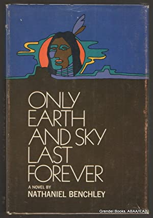 Only Earth and Sky Last Forever.: BENCHLEY, Nathaniel.