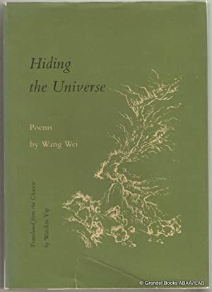Hiding the Universe: Poems.: WANG Wei.