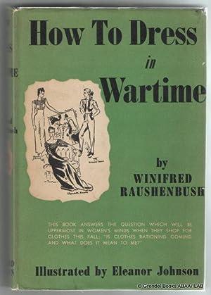 How to Dress in Wartime.: RAUSHENBUSH, Winifred.