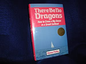 There Be No Dragons: How to Cross a Big Ocean in a Small Sailboat: Palley, Reese